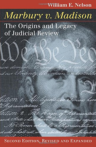 Marbury v. Madison: The Origins and Legacy of Judicial Review, Second Edition, Revised and Expanded (Landmark Law Cases & American Society)