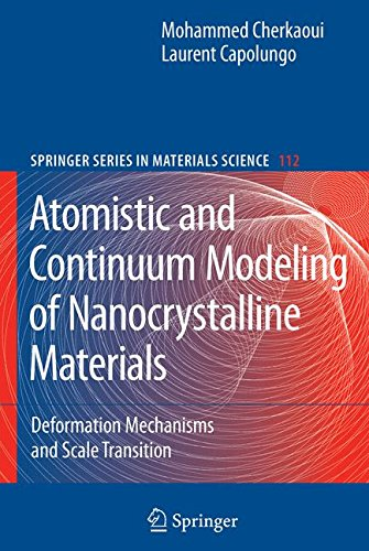 Atomistic and Continuum Modeling of Nanocrystalline Materials: Deformation Mechanisms and Scale Transition (Springer Series in Materials Science)