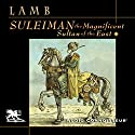 Suleiman the Magnificent: Sultan of the East Audiobook by Harold Lamb Narrated by Charlton Griffin