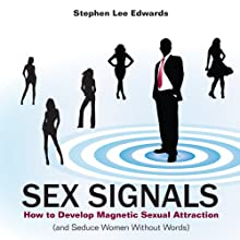 Sex Signals: How to Develop Magnetic Sexual Attraction (and Seduce Women Without Words) | Livre audio Auteur(s) : Stephen Lee Edwards, Steven Lee Edwards Narrateur(s) : Ron Phillips