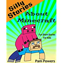 Minecraft: Silly Stories about Minecraft: Fun Short Stories for Kids (Children's Book: Cute, Bedtime Stories for Beginning Readers Book 6)