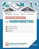 Les fiches outils du webmarketing: 85 fiches opérationnelles. 95 conseils personnalisés. 46 cas pratiques. 55 illustrations.