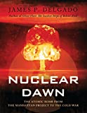 img - for Nuclear Dawn: The Atomic Bomb, from the Manhattan Project to the Cold War (General Military) by James P. Delgado (2009-09-22) book / textbook / text book