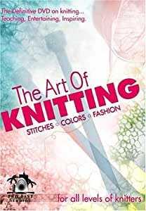 The Art of Knitting: Stitches * Colors * Fashion