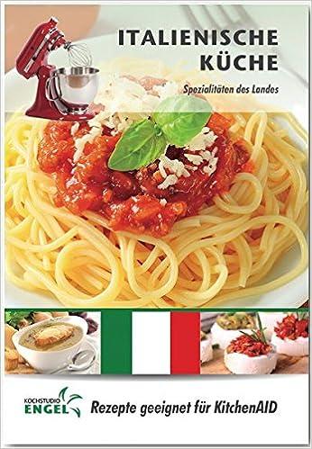 Italienische Küche – Rezepte geeignet für KitchenAid ...