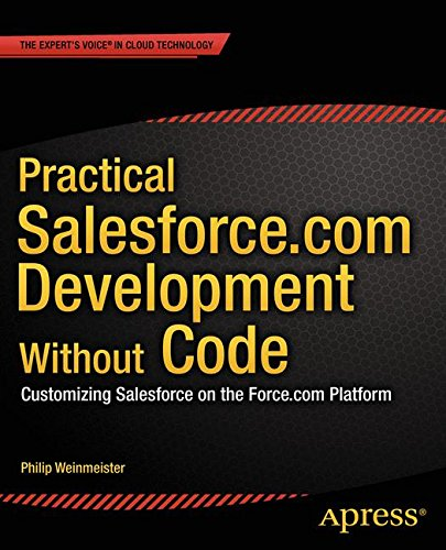 Practical Salesforce Com Development Without Code  Customizing Salesforce On The Force Com Platform