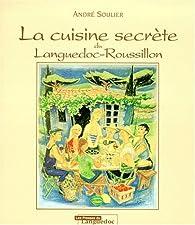 Cuisine secrète du Languedoc-Roussillon par André Soulier