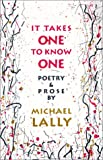 It Takes One to Know One, Michael Lally, 1574231561