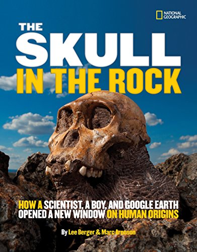 (The Skull in the Rock: How a Scientist, a Boy, and Google Earth Opened a New Window on Human)