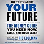 The Truth About Your Future: The Money Guide You Need Now, Later, and Much Later | Ric Edelman,Peter Diamandis - foreword