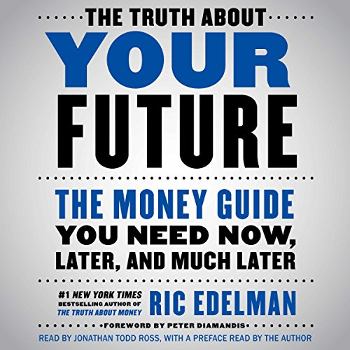 The Truth About Your Future: The Money Guide You Need Now, Later, and Much Later by Unknown
