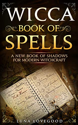Spells Money - Wicca Book of Spells: A New Book Of Shadows For Modern Witchcraft