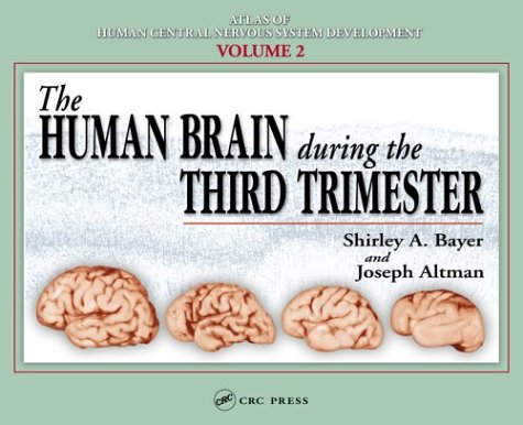 The Human Brain During the Third Trimester (Atlas of Human Central Nervous System Development Book 2)