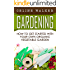 Gardening: How to Get Started With Your Own Organic Vegetable Garden (Gardening for Beginners)