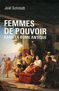 Femmes de pouvoir dans la Rome antique par Joël Schmidt