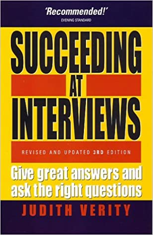 Succeeding At Interviews: 3rd edition: Give Great Answers and Ask the Right Questions