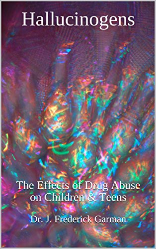 Hallucinogens: The Effects of Drug Abuse on Children & Teens (Drug Addiction & Drug Prevention Book 6) (Effects Of Drug Addiction On The Family)