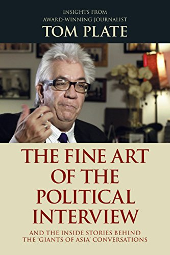 Tom Plate - The Fine Art of the Political Interview: and the Inside Stories Behind the 'Giants of Asia' Conversations