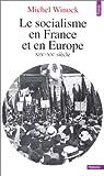 Le socialisme en France et en Europe, XIXe-XXe siècle par Winock