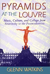 Pyramids at the Louvre: Music, Culture and Collage from Stravinsky to the Postmodernists