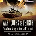 War, Coups, and Terror: Pakistan's Army in Years of Turmoil Audiobook by Brian Cloughley Narrated by Fleet Cooper