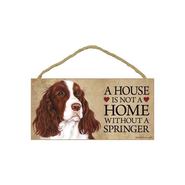 "SJT ENTERPRISES, INC. A House is not a Home Without a Springer (Spaniel) Wood Sign Plaque 5"" x 10"" (SJT63969) 1"