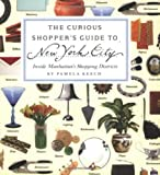 img - for The Curious Shopper's Guide to New York City: Inside Manhattan's Shopping Districts by Pamela Keech (2006-10-10) book / textbook / text book