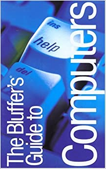 The Bluffer's Guide to Computer's: Bluff Your Way in Computers (Bluffer's Guides (Oval))