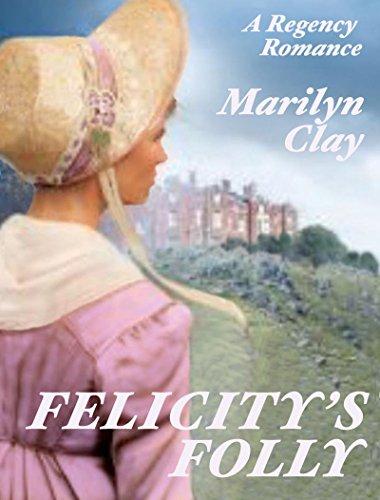FELICITY'S FOLLY: A Sweet, Clean Regency Romance ()