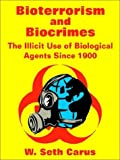 Bioterrorism and Biocrimes, W. Seth Carus and Center for Counterproliferation Research, 1410100235