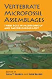 Vertebrate Microfossil Assemblages: Their Role in Paleoecology and Paleobiogeography (Life of the Past)