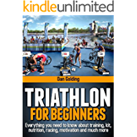Triathlon For Beginners: Everything you need to know about training, nutrition, kit, motivation, racing, and much more