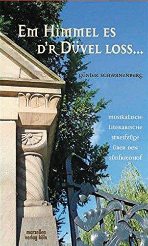 Em Himmel es d´r Düvel loss: Musikalisch-literarische Streifzüge über den Südfriedhof (Kleine Kulturgeschichte des Kölner Karnevals)