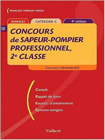 Ebooks gratuits pdf à télécharger Concours de sapeur-pompier professionnel, 2e classe : Catégorie C(4 ème edition 2004) by Françoise Thiébault-Roger in French PDF CHM 2711793559
