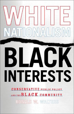 Search : White Nationalism, Black Interests: Conservative Public Policy and the Black Community (African American Life Series)
