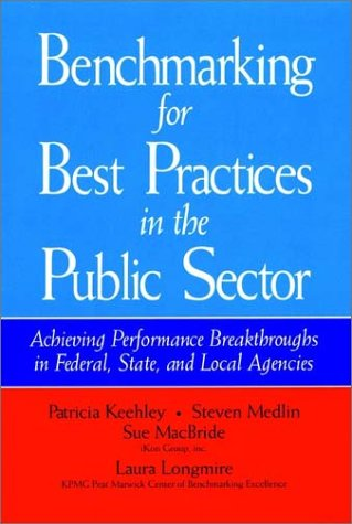 Benchmarking for Best Practices in the Public Sector: Achieving Performance Breakthroughs in Federal, State, and Local Agencies (Jossey Bass Public Administration Series)