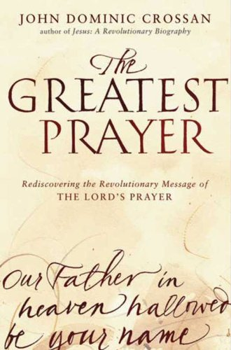 The Greatest Prayer: Rediscovering the Revolutionary Message of the Lord's Prayer cover