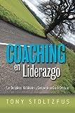 Coaching en Liderazgo: Las Disciplinas, Habilidades y Corazon de un Coach Cristiano, Tony Stoltzfus, 1470165236