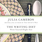 The Writing Diet: Write Yourself Right-Size | Julia Cameron