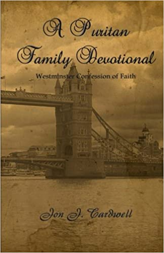 A Puritan Family Devotional: Westminster Confession of Faith