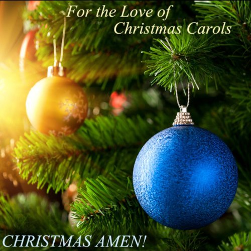 For the Love of Christmas Carols - Carol of the Bells, The Little Drummer Boy, O Holy Night, Joy to The World, and More! (Song Christmas Night Holy O)