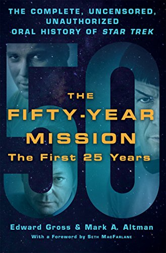 The Fifty-Year Mission: The Complete, Uncensored, Unauthorized Oral History of Star Trek: The First 25 Years ()