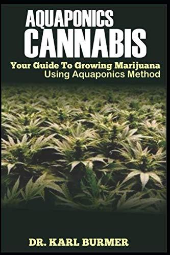 AQUAPONICS CANNABIS: Your Guide to Growing Marijuana Using Aquaponics Methods
