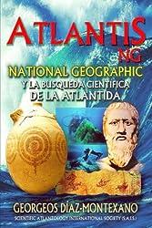 ATLANTIS.NG National Geographic y la búsqueda científica de la Atlántida: Localización y antigüedad de la legendaria civilización de Atlantis desde ... (Volume 9) (Spanish Edition)