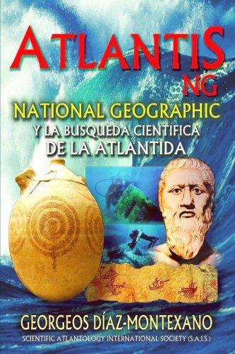 ATLANTIS.NG National Geographic y la busqueda cientifica de la Atlantida: Localizacion y antiguedad de la legendaria civilizacion de Atlantis desde ... (Volume 9) (Spanish Edition) [Georgeos Diaz-Montexano] (Tapa Blanda)