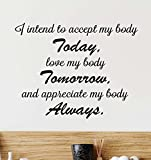 I intend to accept my body today love my body tomorrow and appreciate my body always. cute Wall Vinyl Decal Spa inspirational Quote Art Saying lettering motivational gym Sticker stencil wall decor art
