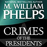 Crimes of the Presidents | M. William Phelps