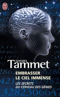 Embrasser le ciel immense : Le cerveau des génies par Tammet