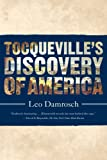 Tocqueville's Discovery of America, Leo Damrosch, 0374532591