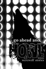 Go Ahead and Howl: Werewolf Stories Paperback